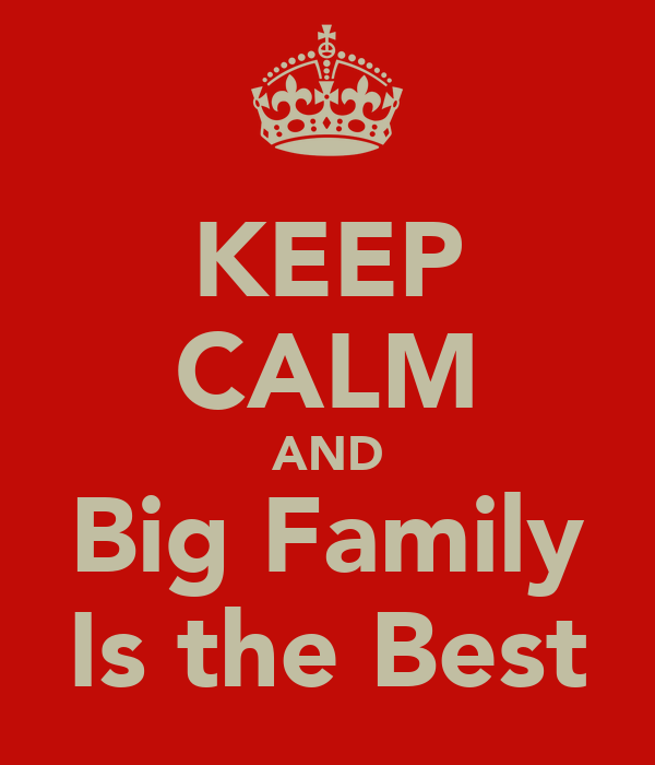 KEEP CALM AND Big Family Is the Best