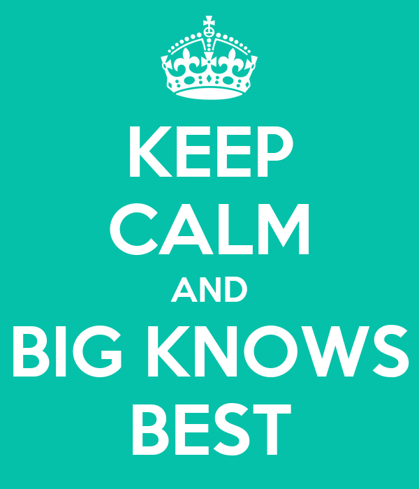 KEEP CALM AND BIG KNOWS BEST