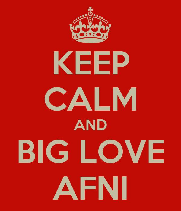 KEEP CALM AND BIG LOVE AFNI