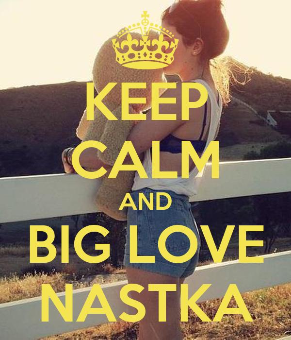 KEEP CALM AND BIG LOVE NASTKA