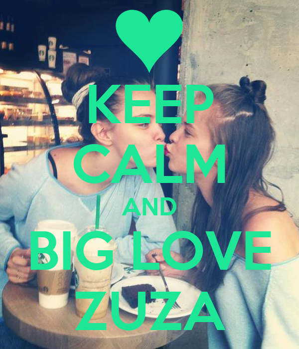 KEEP CALM AND BIG LOVE ZUZA