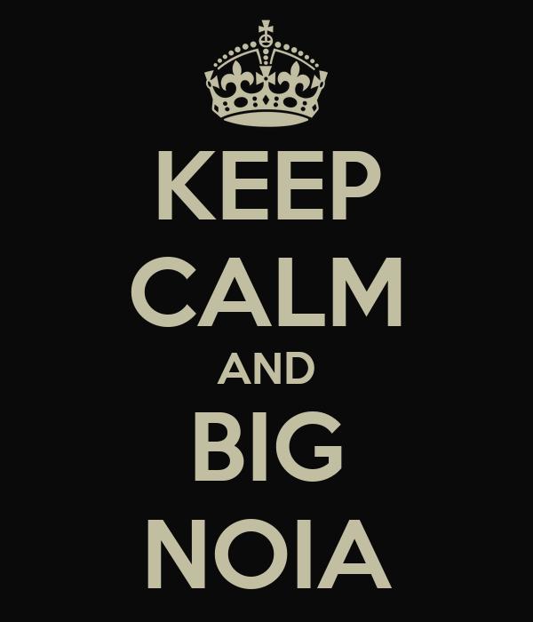 KEEP CALM AND BIG NOIA