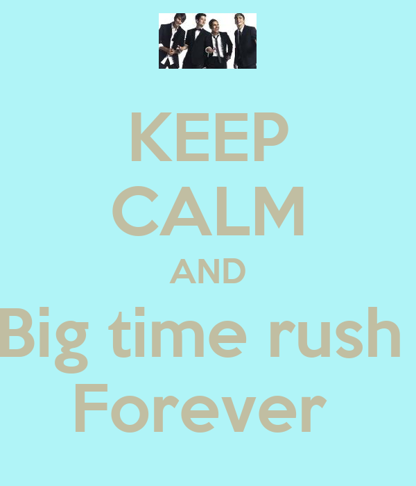 KEEP CALM AND Big time rush  Forever