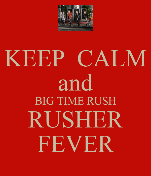 KEEP  CALM and BIG TIME RUSH RUSHER FEVER