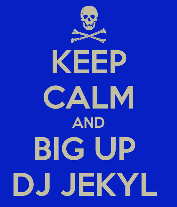 KEEP CALM AND BIG UP  DJ JEKYL
