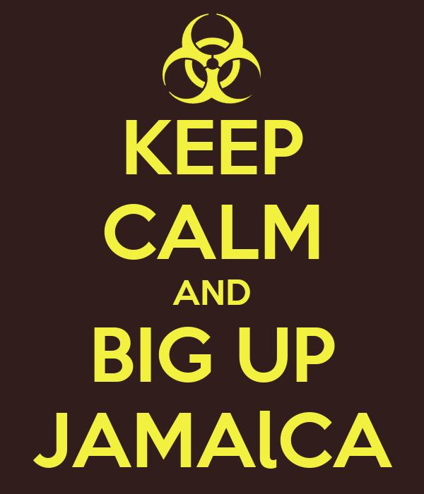 KEEP CALM AND BIG UP JAMAlCA