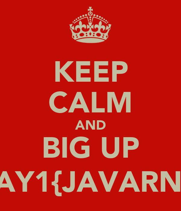 KEEP CALM AND BIG UP JAY1{JAVARNI}