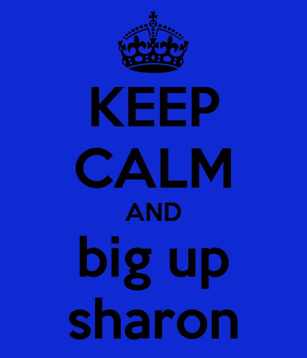 KEEP CALM AND big up sharon
