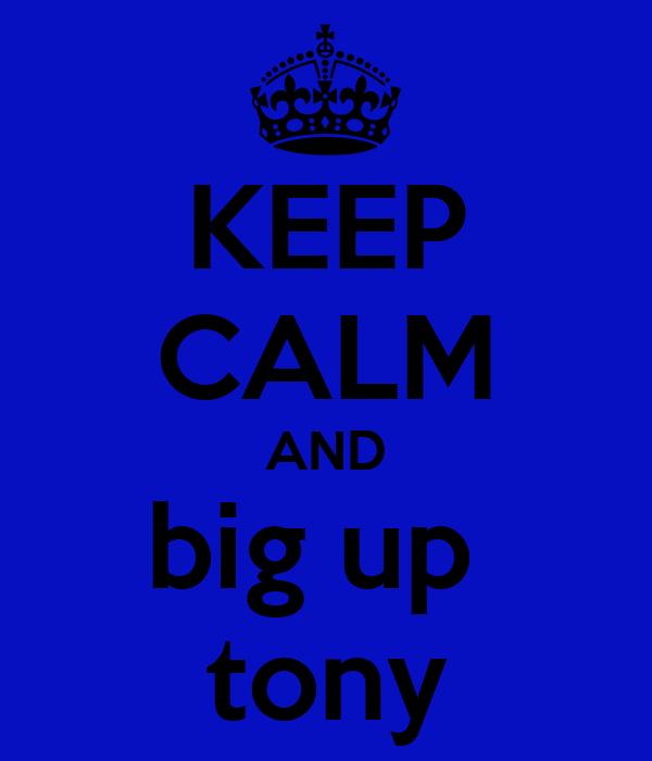 KEEP CALM AND big up  tony