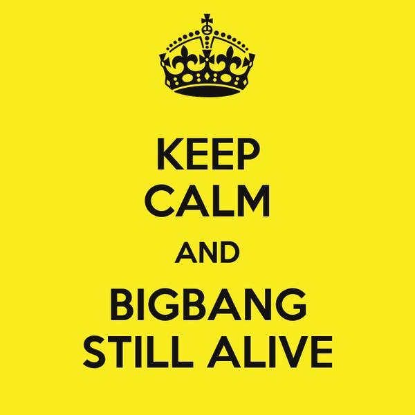 KEEP CALM AND BIGBANG STILL ALIVE