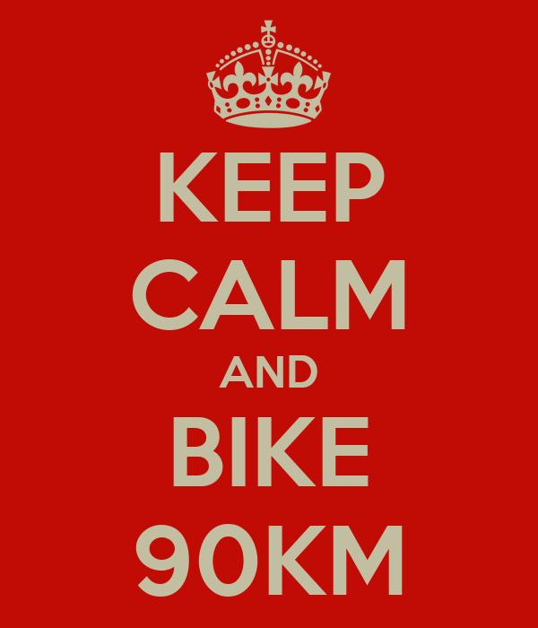 KEEP CALM AND BIKE 90KM