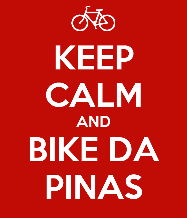 KEEP CALM AND BIKE DA PINAS