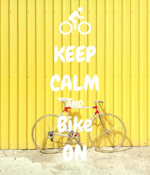 KEEP CALM AND Bike ON