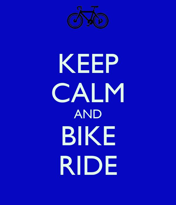 KEEP CALM AND BIKE RIDE