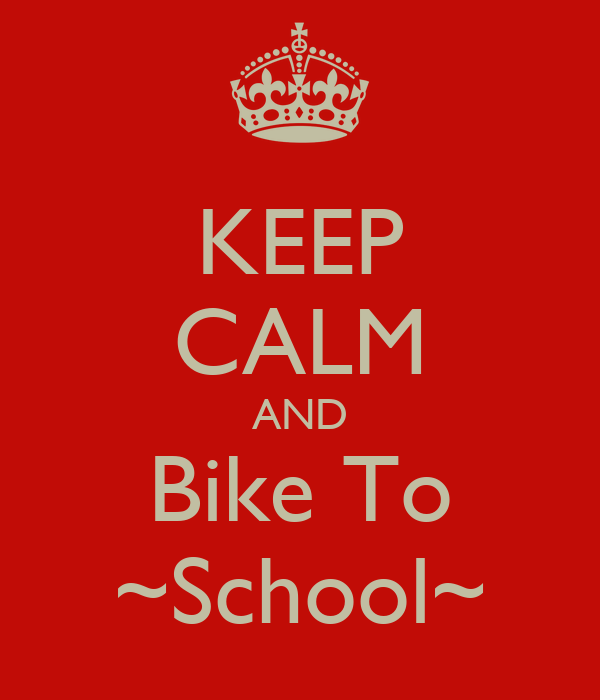KEEP CALM AND Bike To ~School~
