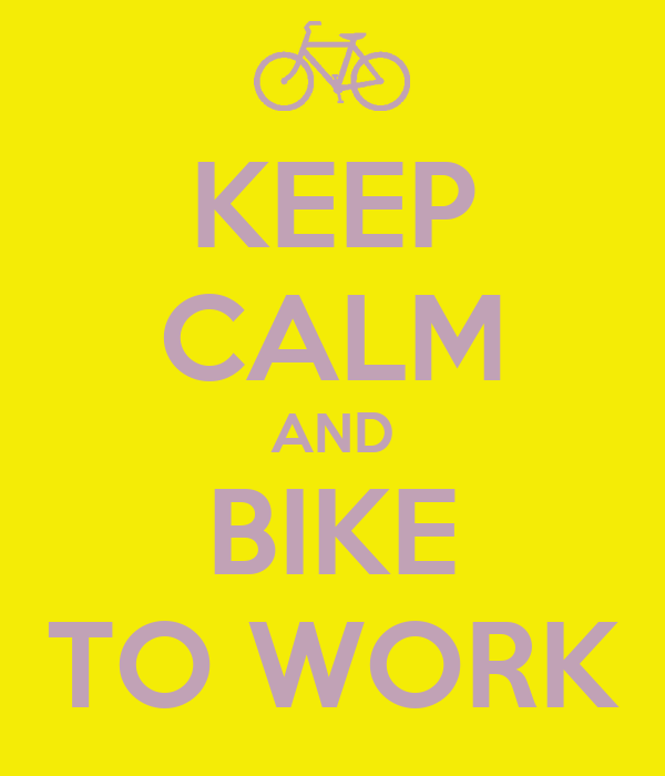 KEEP CALM AND BIKE TO WORK