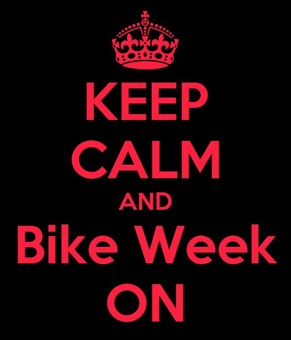 KEEP CALM AND Bike Week ON