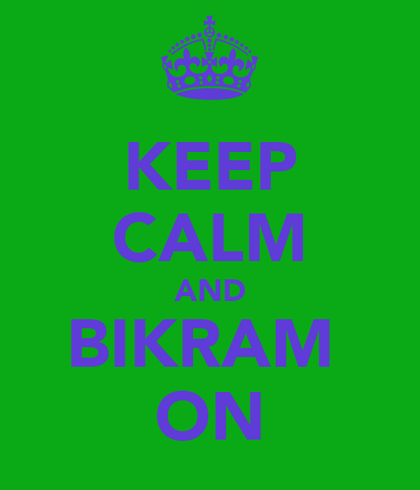 KEEP CALM AND BIKRAM  ON