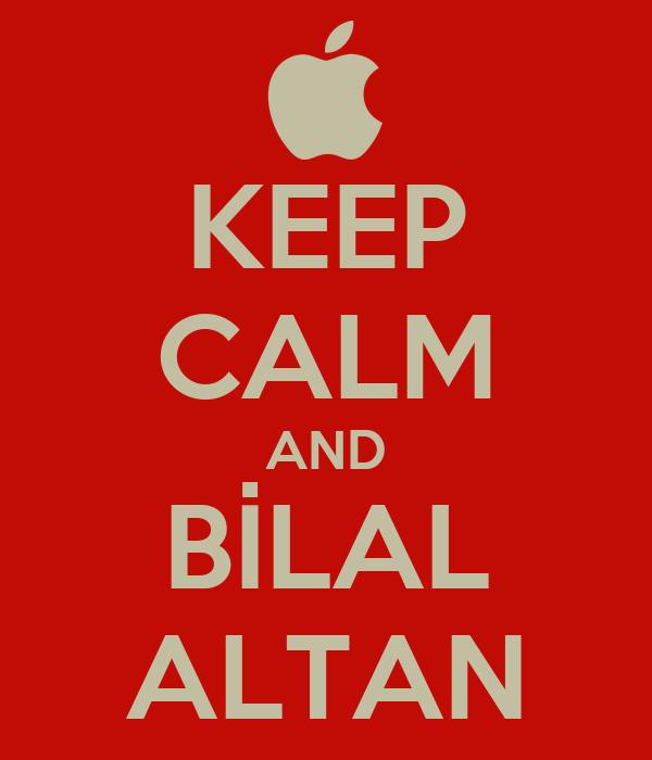 KEEP CALM AND BİLAL ALTAN