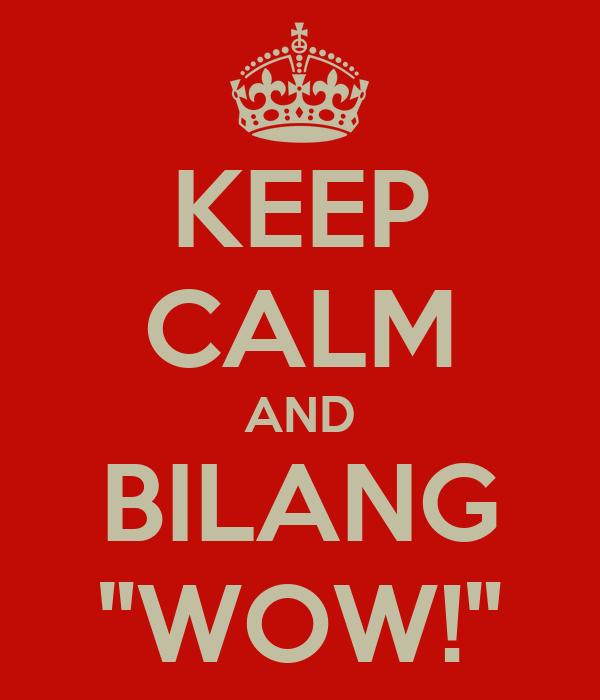 """KEEP CALM AND BILANG """"WOW!"""""""