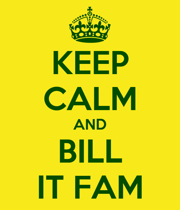 KEEP CALM AND BILL IT FAM