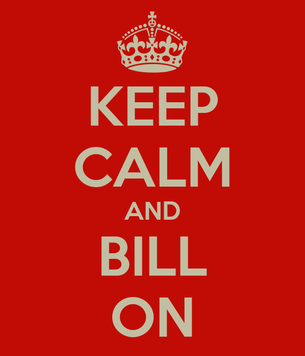 KEEP CALM AND BILL ON