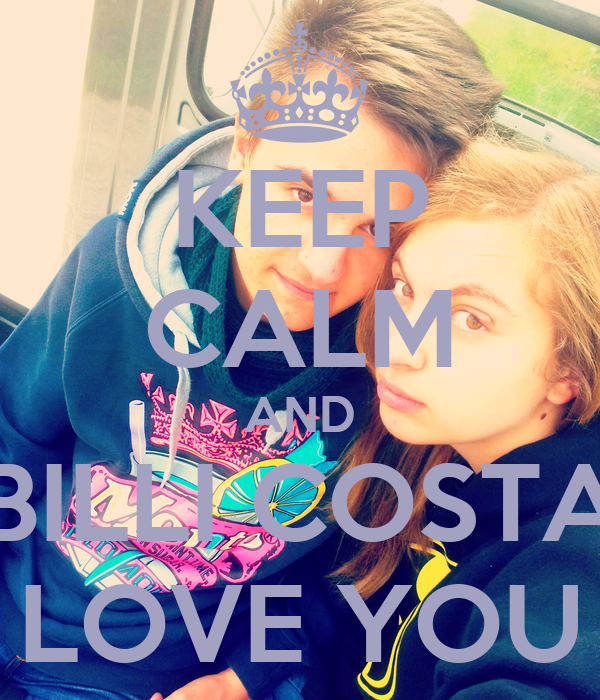 KEEP CALM AND BILLI COSTA LOVE YOU