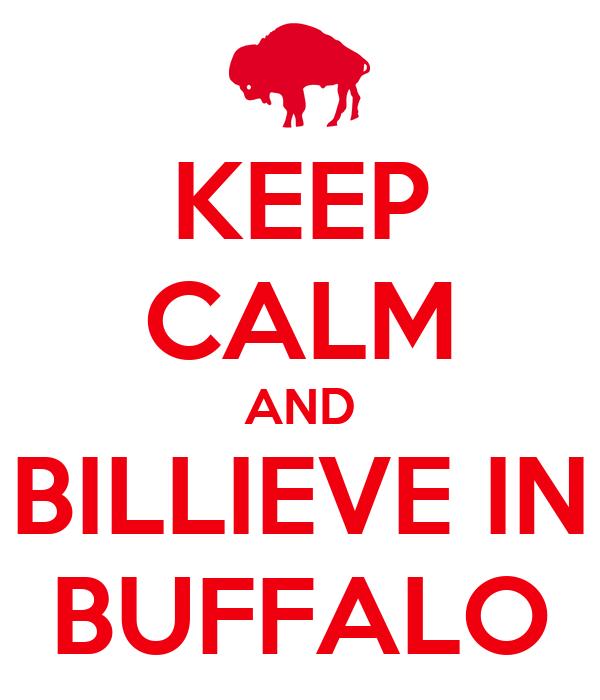 KEEP CALM AND BILLIEVE IN BUFFALO