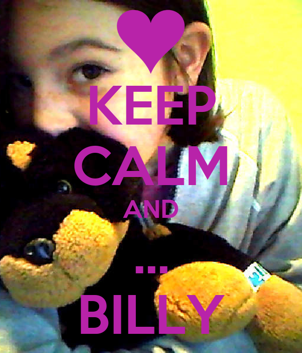 KEEP CALM AND ... BILLY