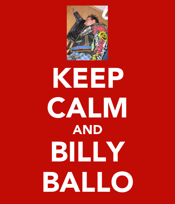 KEEP CALM AND BILLY BALLO