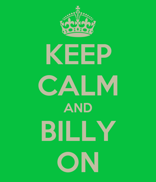 KEEP CALM AND BILLY ON