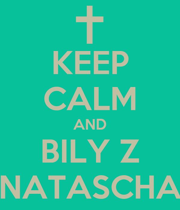 KEEP CALM AND BILY Z NATASCHA