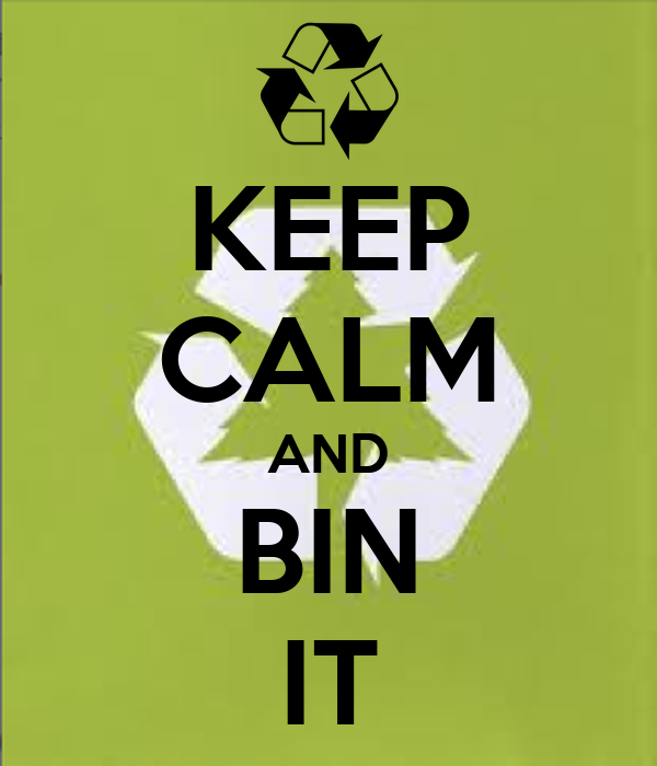 KEEP CALM AND BIN IT