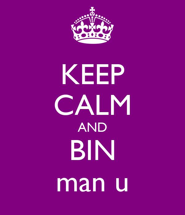 KEEP CALM AND BIN man u