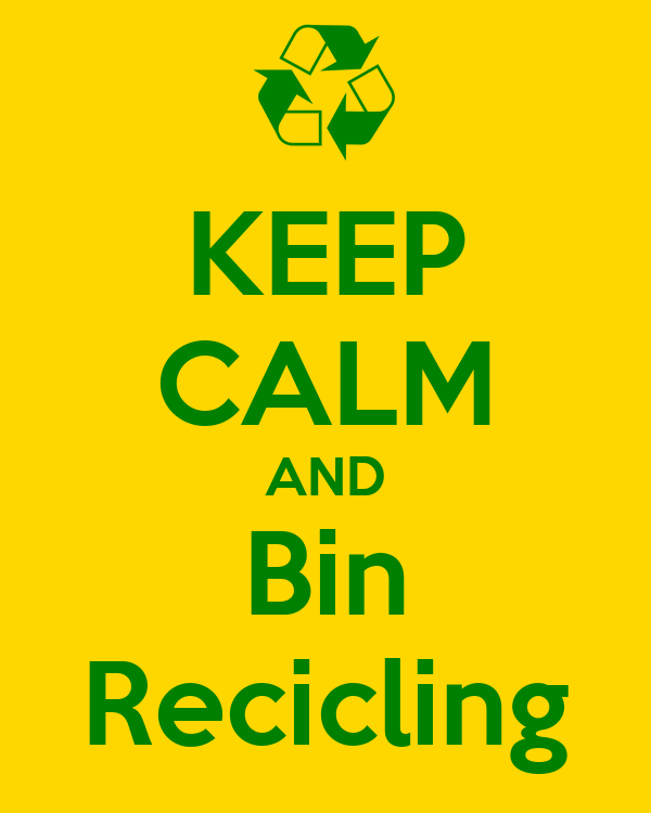 KEEP CALM AND Bin Recicling