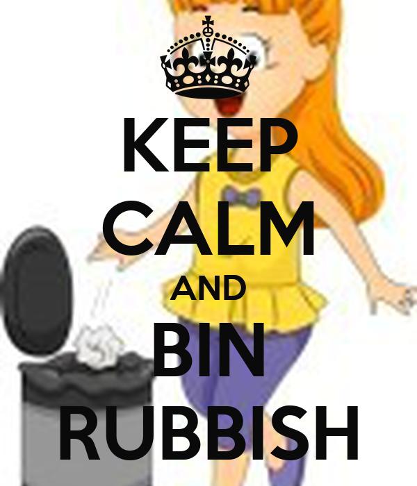 KEEP CALM AND BIN RUBBISH