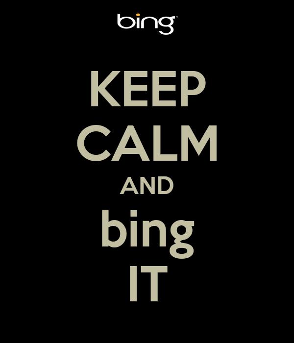 KEEP CALM AND bing IT