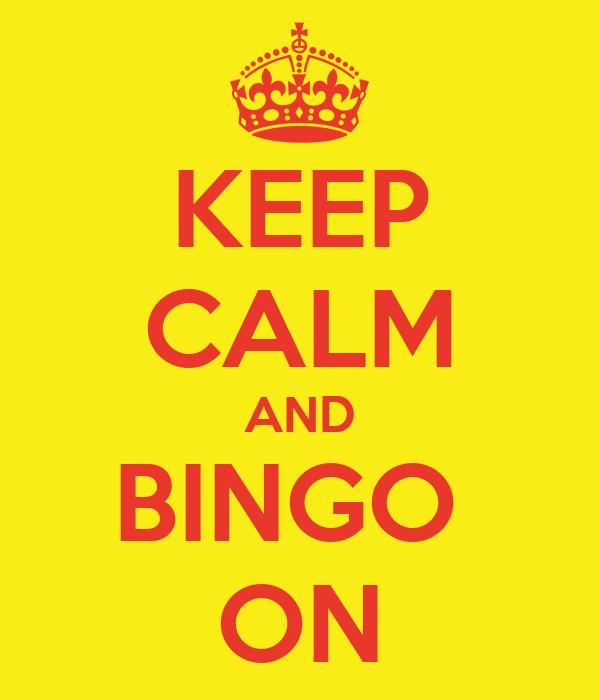 KEEP CALM AND BINGO  ON