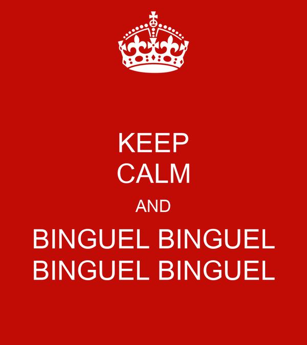 KEEP CALM AND BINGUEL BINGUEL BINGUEL BINGUEL