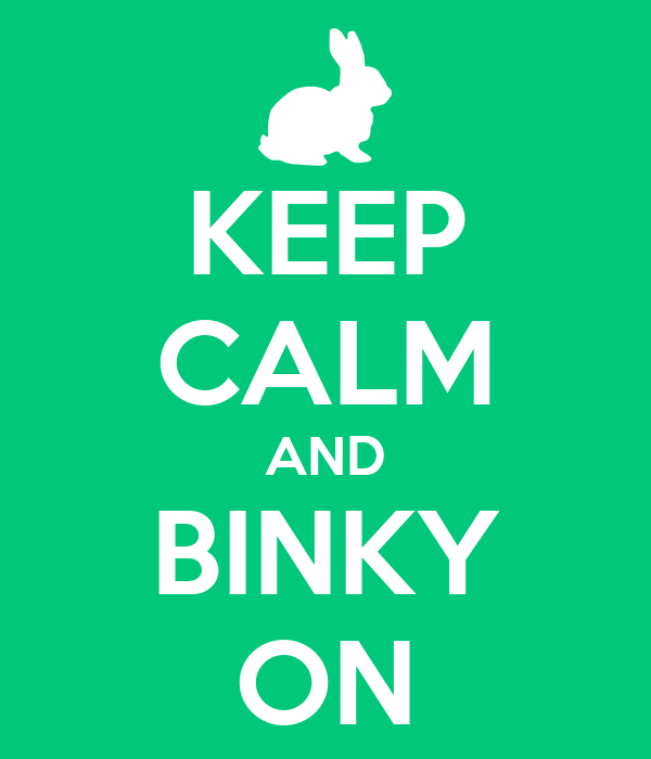 KEEP CALM AND BINKY ON