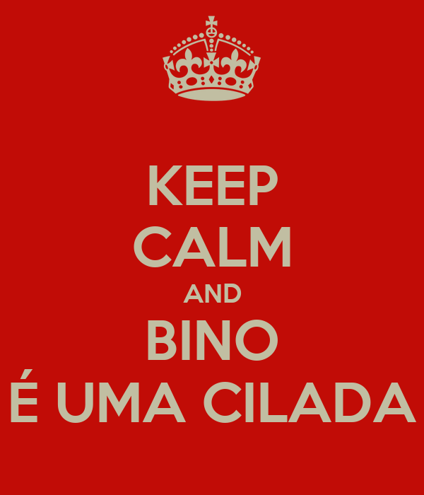 KEEP CALM AND BINO É UMA CILADA