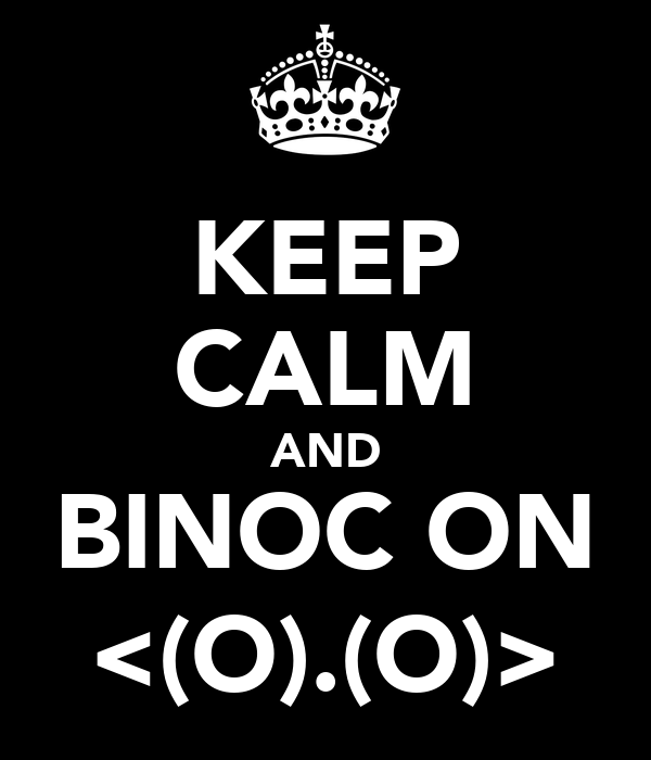 KEEP CALM AND BINOC ON <(O).(O)>