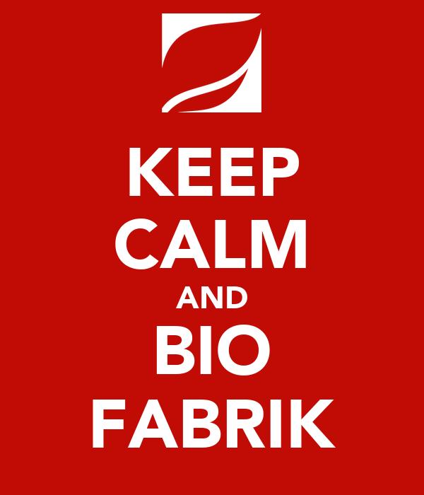KEEP CALM AND BIO FABRIK