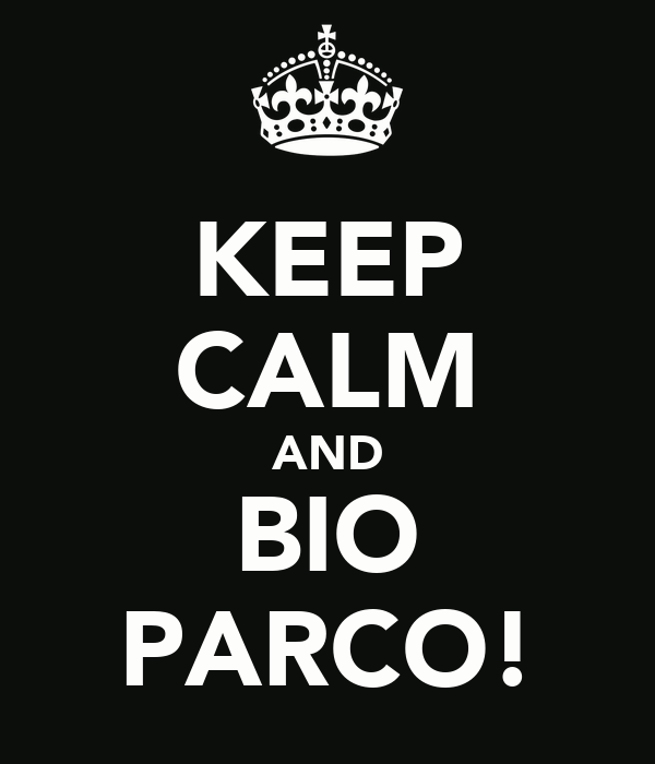 KEEP CALM AND BIO PARCO!