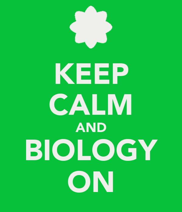 KEEP CALM AND BIOLOGY ON