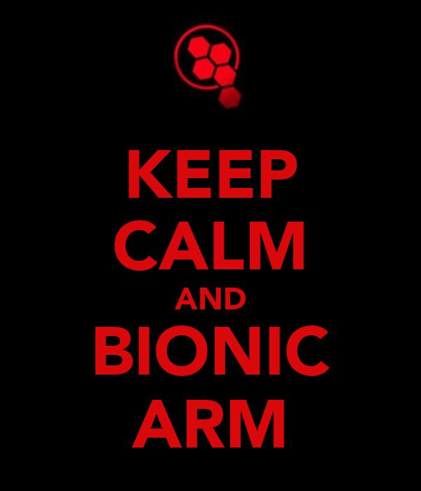 KEEP CALM AND BIONIC ARM