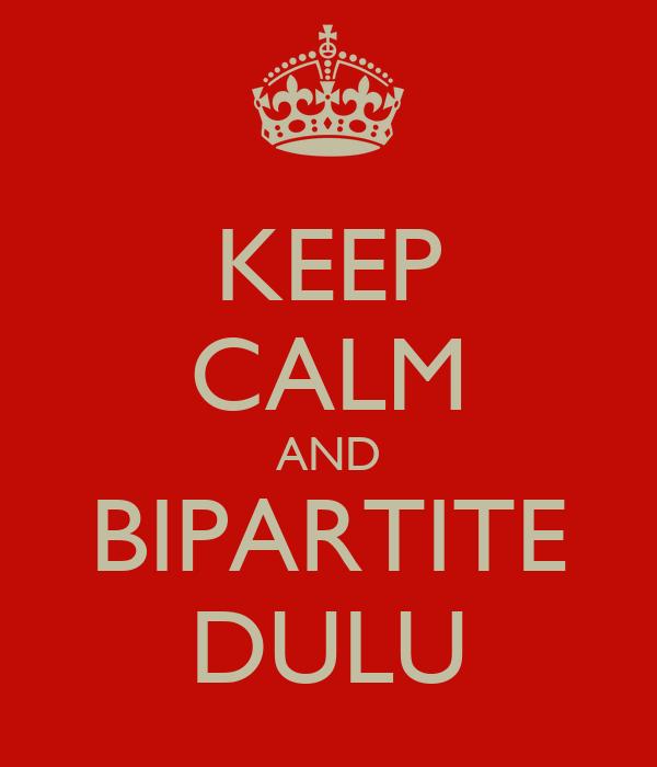 KEEP CALM AND BIPARTITE DULU