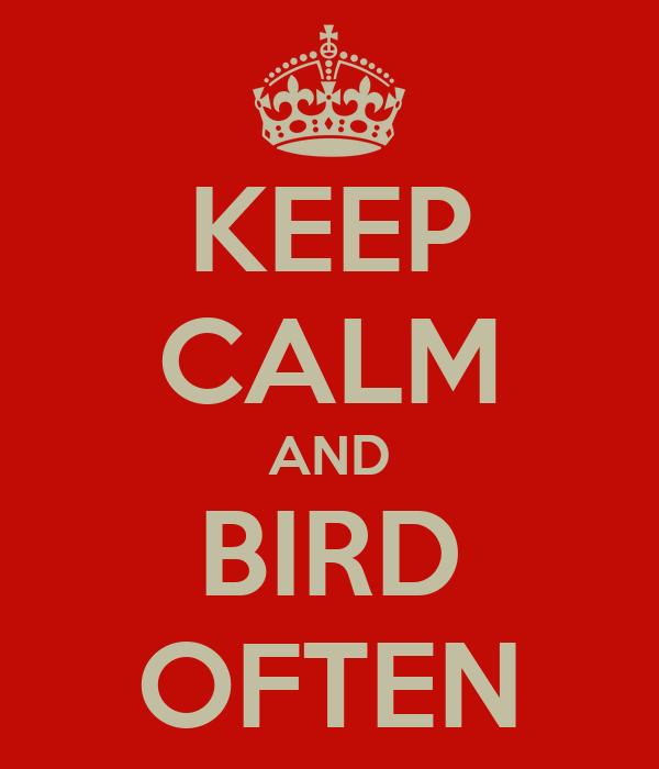 KEEP CALM AND BIRD OFTEN