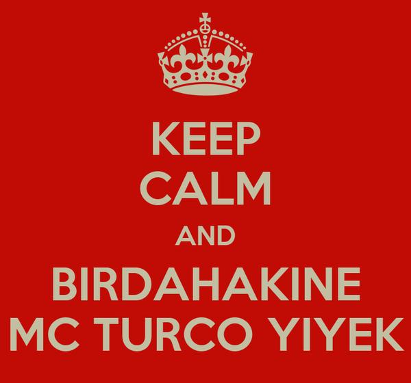 KEEP CALM AND BIRDAHAKINE MC TURCO YIYEK