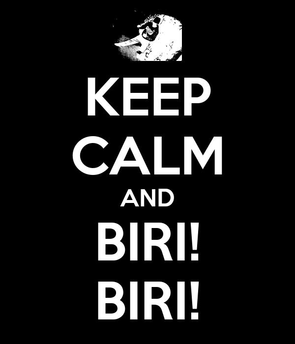KEEP CALM AND BIRI! BIRI!